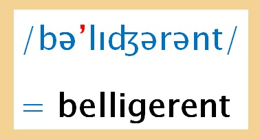 'belligerent ' in phonemic script