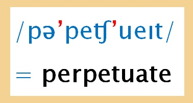 'perpetuate' in phonemic script